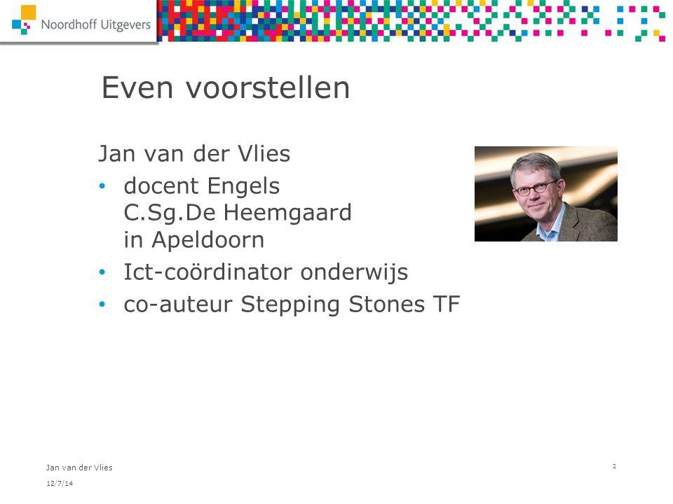 Even voorstellen Jan van der Vlies docent Engels C.Sg.De Heemgaard in Apeldoorn Ict-coördinator onderwijs co-auteur Stepping Stones TF 12/7/14 Jan van