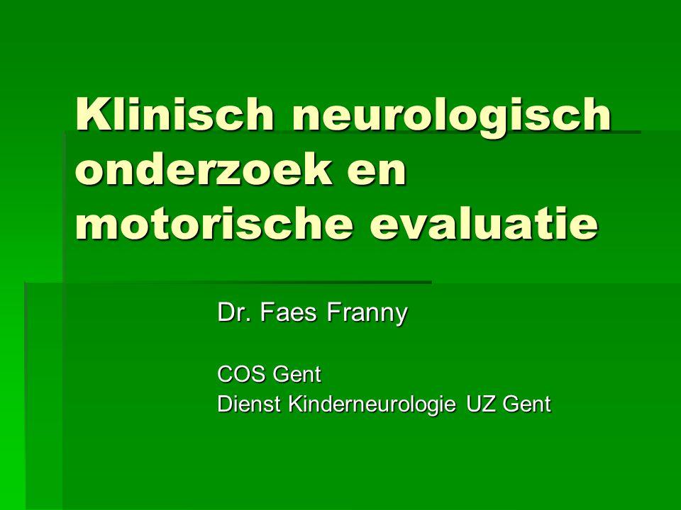 Klinisch neurologisch onderzoek en motorische evaluatie Dr. Faes Franny COS Gent Dienst Kinderneurologie UZ Gent