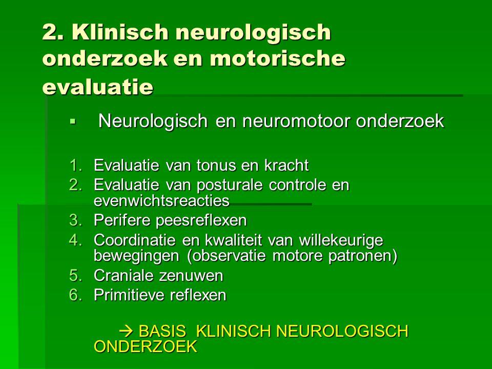 2. Klinisch neurologisch onderzoek en motorische evaluatie  Neurologisch en neuromotoor onderzoek 1.Evaluatie van tonus en kracht 2.Evaluatie van pos
