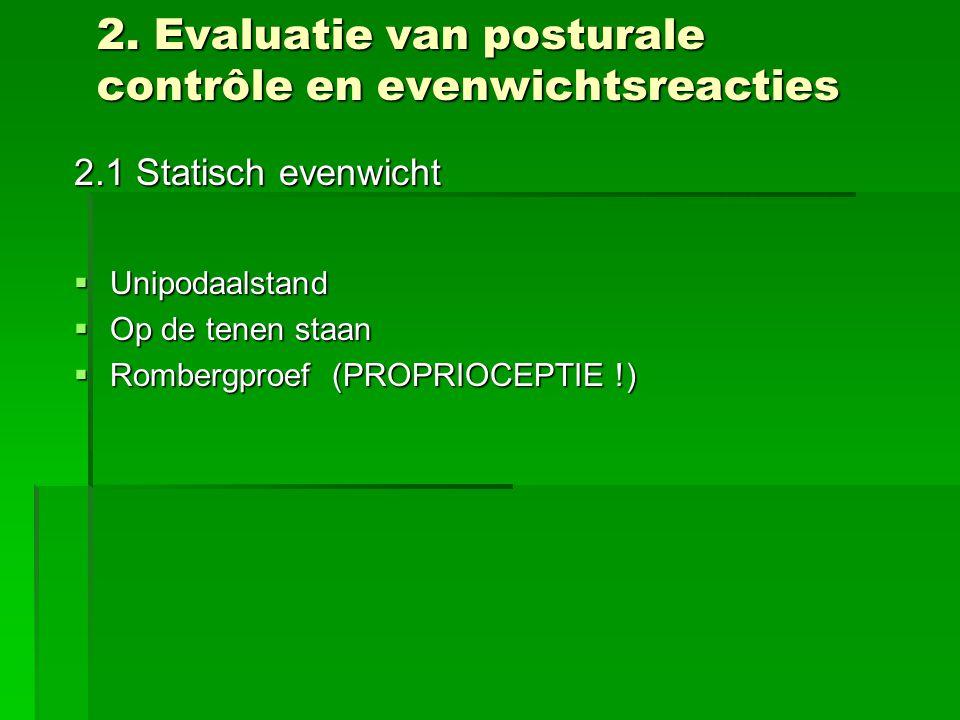2. Evaluatie van posturale contrôle en evenwichtsreacties 2.1 Statisch evenwicht  Unipodaalstand  Op de tenen staan  Rombergproef (PROPRIOCEPTIE !)
