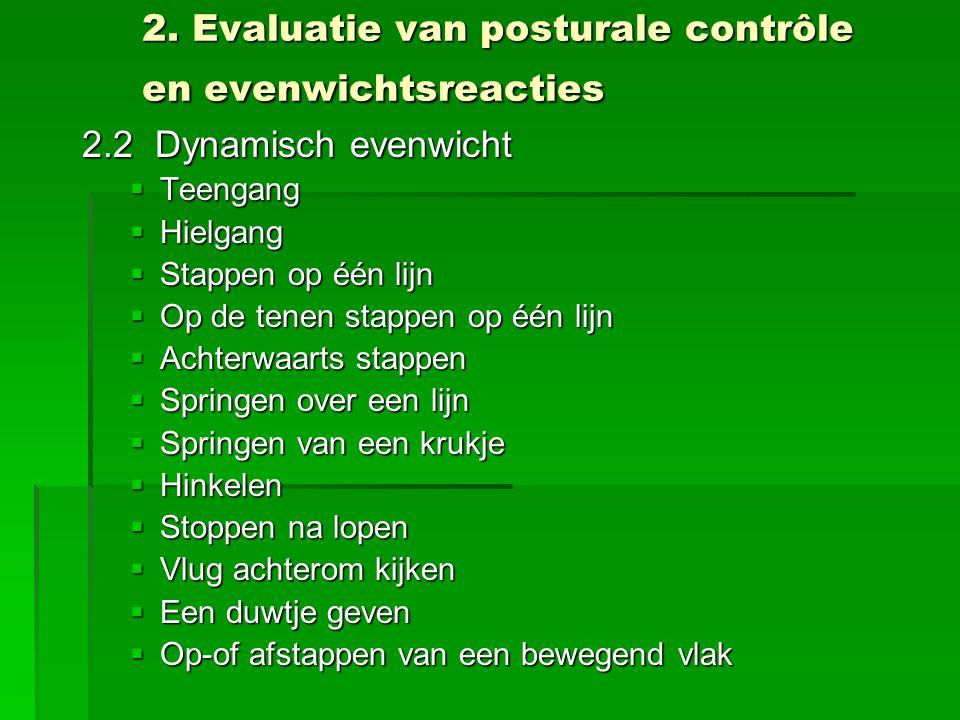 2. Evaluatie van posturale contrôle en evenwichtsreacties 2.2 Dynamisch evenwicht  Teengang  Hielgang  Stappen op één lijn  Op de tenen stappen op