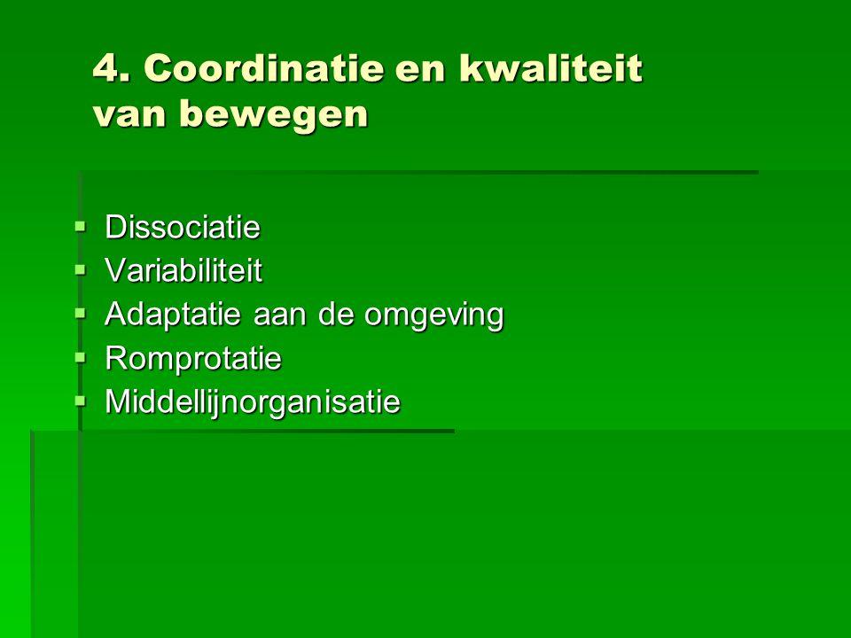4. Coordinatie en kwaliteit van bewegen  Dissociatie  Variabiliteit  Adaptatie aan de omgeving  Romprotatie  Middellijnorganisatie