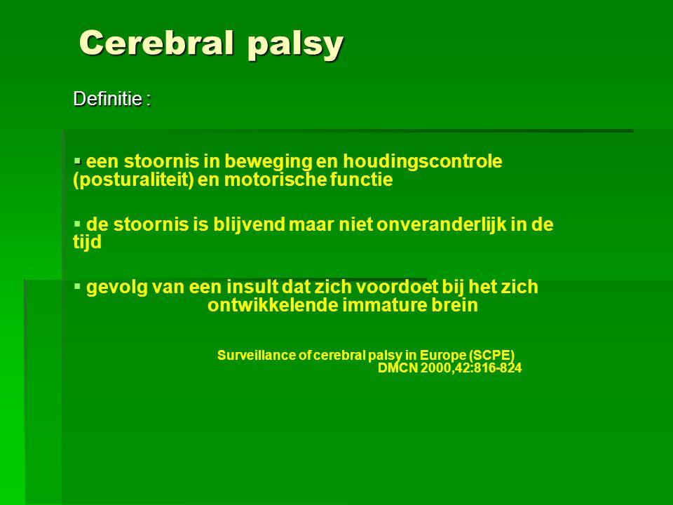 Cerebral palsy Definitie :   een stoornis in beweging en houdingscontrole (posturaliteit) en motorische functie   de stoornis is blijvend maar nie