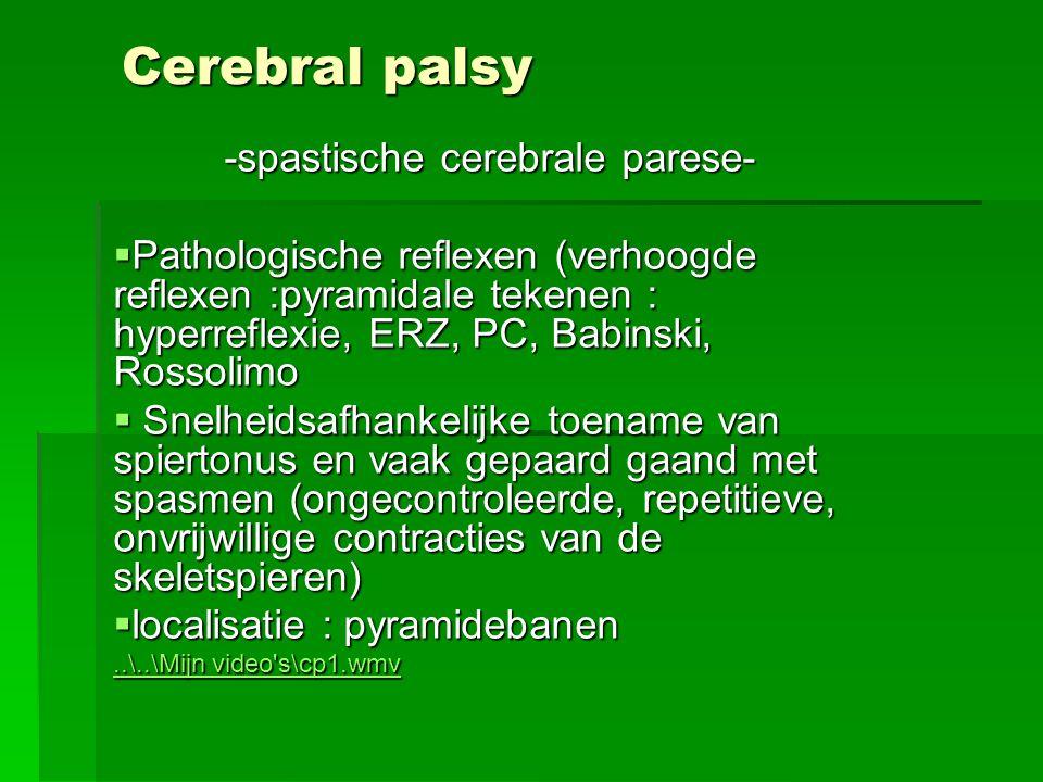 Cerebral palsy -spastische cerebrale parese-  Pathologische reflexen (verhoogde reflexen :pyramidale tekenen : hyperreflexie, ERZ, PC, Babinski, Ross