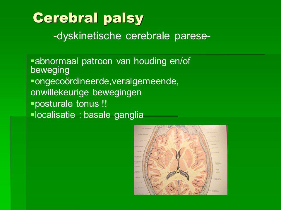 Cerebral palsy -dyskinetische cerebrale parese-   abnormaal patroon van houding en/of beweging   ongecoördineerde,veralgemeende, onwillekeurige be