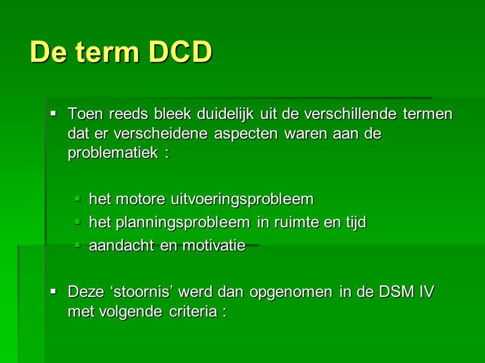 De term DCD  Toen reeds bleek duidelijk uit de verschillende termen dat er verscheidene aspecten waren aan de problematiek :  het motore uitvoerings