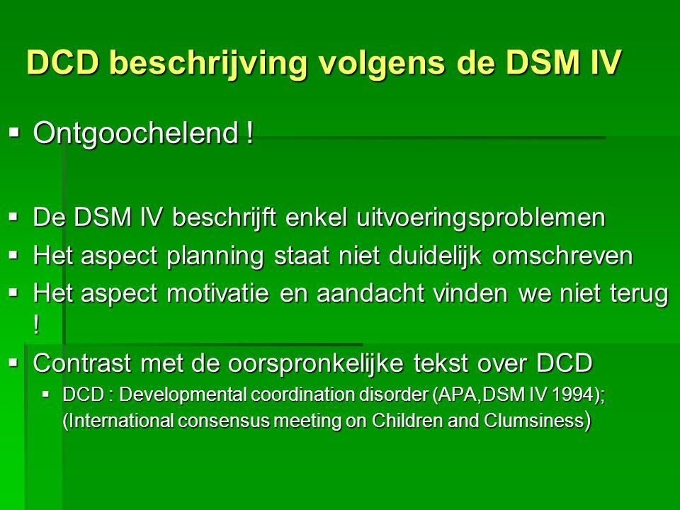 DCD beschrijving volgens de DSM IV  Ontgoochelend !  De DSM IV beschrijft enkel uitvoeringsproblemen  Het aspect planning staat niet duidelijk omsc