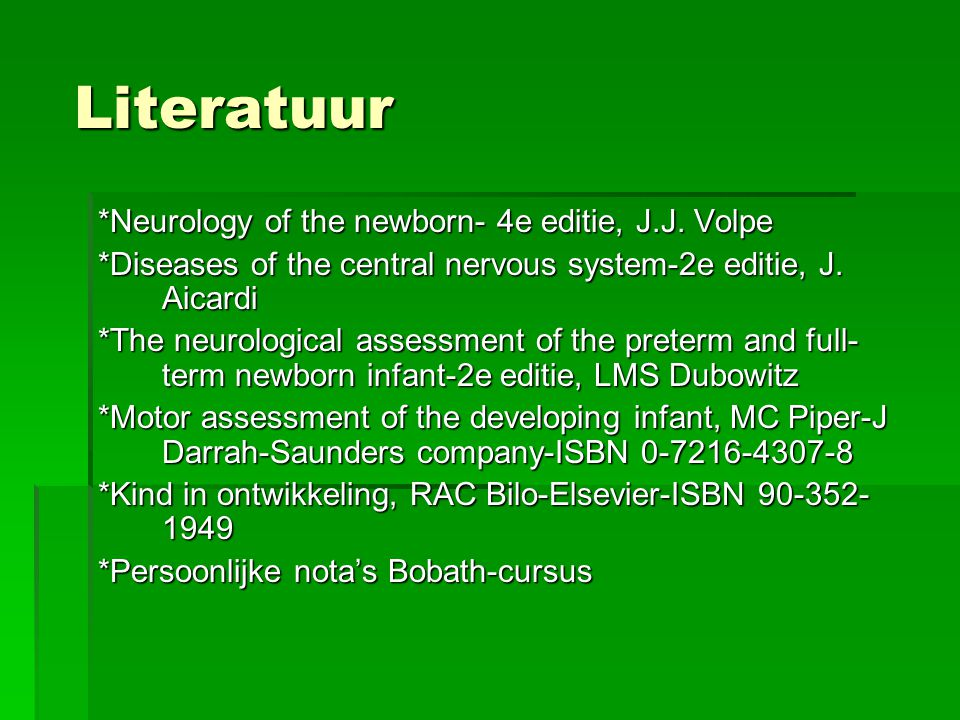 Literatuur *Neurology of the newborn- 4e editie, J.J.