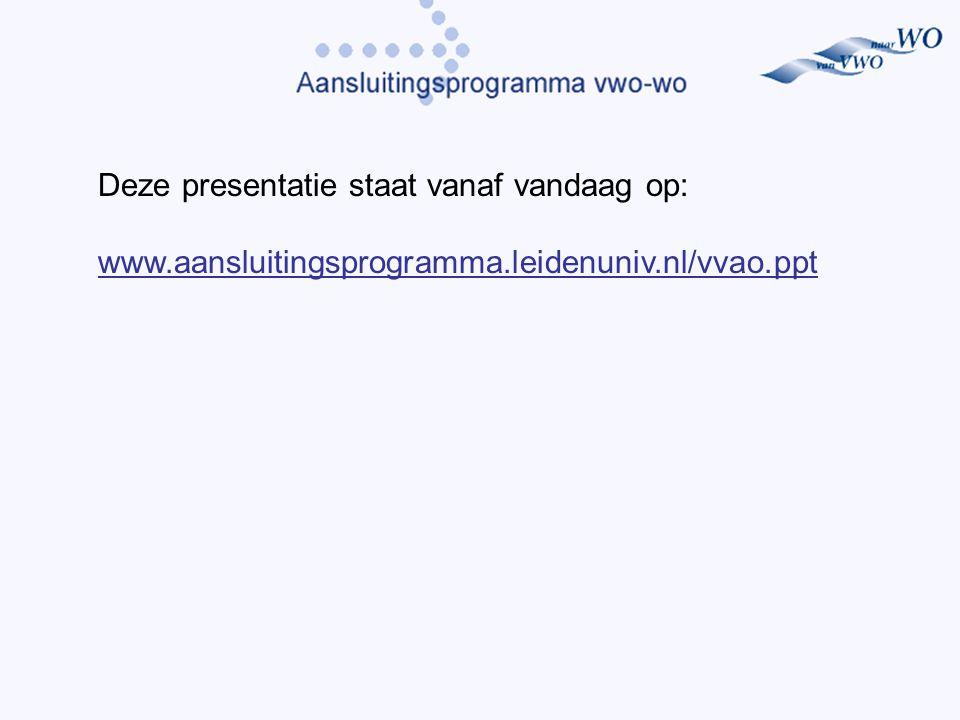 Deze presentatie staat vanaf vandaag op: www.aansluitingsprogramma.leidenuniv.nl/vvao.ppt
