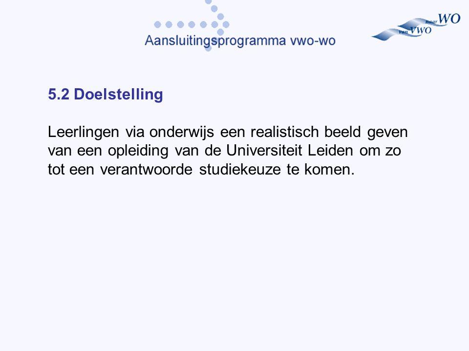 5.2 Doelstelling Leerlingen via onderwijs een realistisch beeld geven van een opleiding van de Universiteit Leiden om zo tot een verantwoorde studiekeuze te komen.