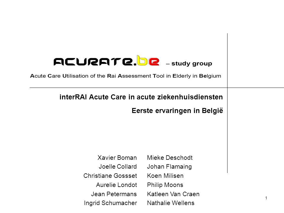 1 interRAI Acute Care in acute ziekenhuisdiensten Eerste ervaringen in België Mieke Deschodt Johan Flamaing Koen Milisen Philip Moons Katleen Van Crae