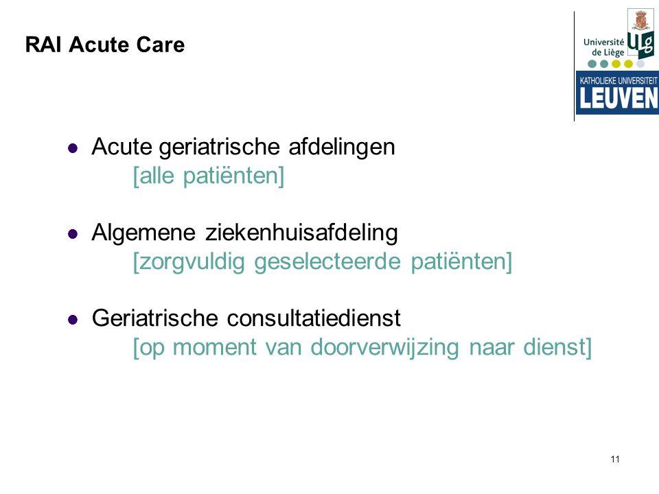 11 RAI Acute Care Acute geriatrische afdelingen [alle patiënten] Algemene ziekenhuisafdeling [zorgvuldig geselecteerde patiënten] Geriatrische consult