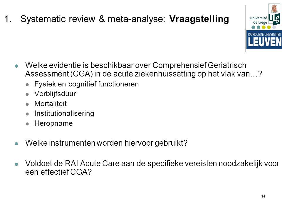 14 1.Systematic review & meta-analyse: Vraagstelling Welke evidentie is beschikbaar over Comprehensief Geriatrisch Assessment (CGA) in de acute zieken