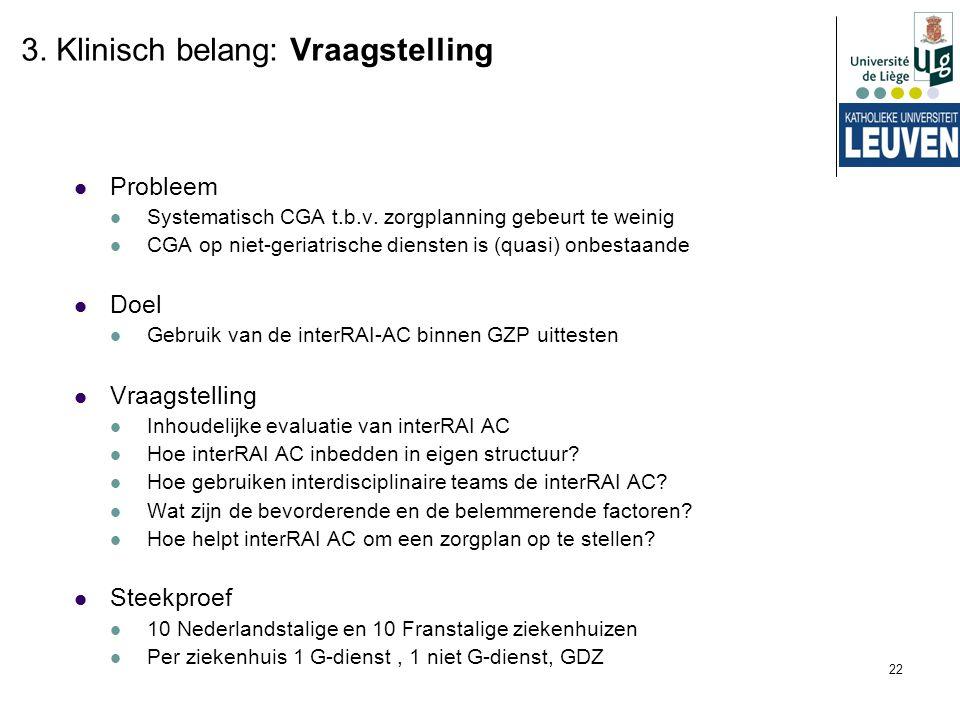 22 3. Klinisch belang: Vraagstelling Probleem Systematisch CGA t.b.v. zorgplanning gebeurt te weinig CGA op niet-geriatrische diensten is (quasi) onbe