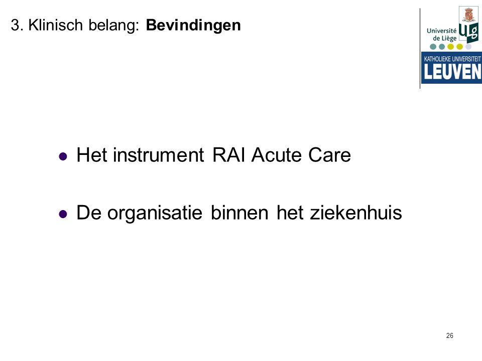 26 Het instrument RAI Acute Care De organisatie binnen het ziekenhuis 3. Klinisch belang: Bevindingen