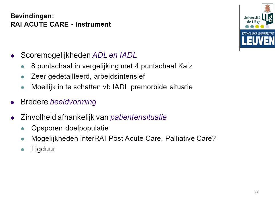 28 Bevindingen: RAI ACUTE CARE - instrument Scoremogelijkheden ADL en IADL 8 puntschaal in vergelijking met 4 puntschaal Katz Zeer gedetailleerd, arbe