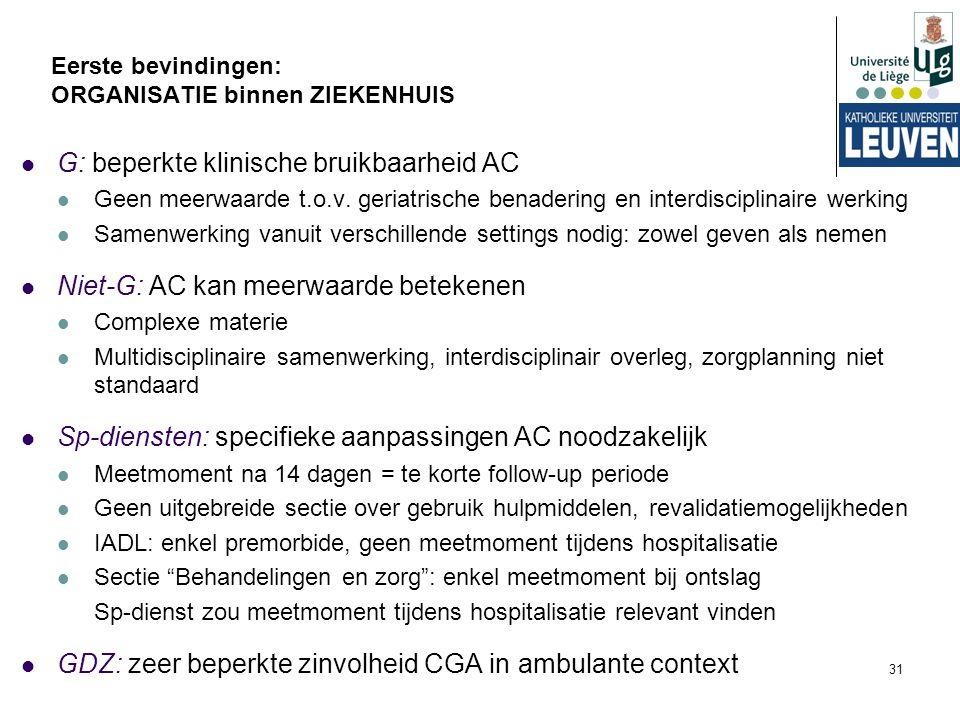 31 G: beperkte klinische bruikbaarheid AC Geen meerwaarde t.o.v. geriatrische benadering en interdisciplinaire werking Samenwerking vanuit verschillen