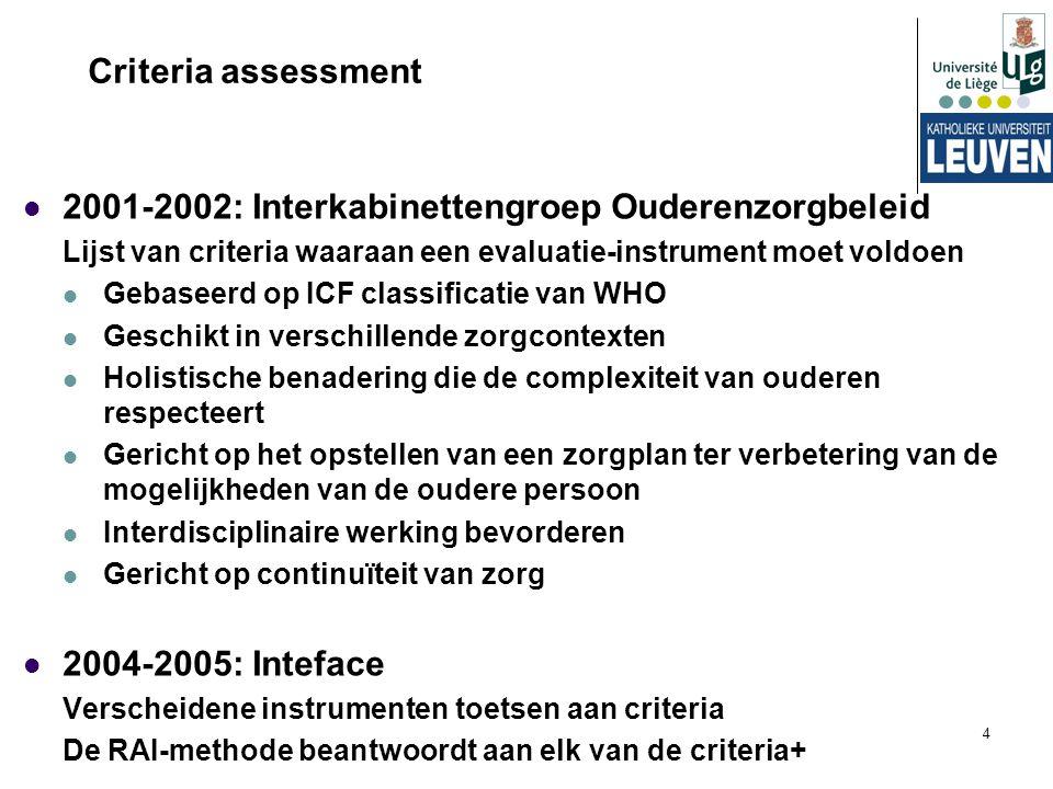 4 Criteria assessment 2001-2002: Interkabinettengroep Ouderenzorgbeleid Lijst van criteria waaraan een evaluatie-instrument moet voldoen Gebaseerd op