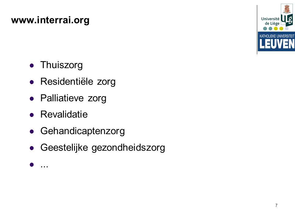 7 www.interrai.org Thuiszorg Residentiële zorg Palliatieve zorg Revalidatie Gehandicaptenzorg Geestelijke gezondheidszorg...