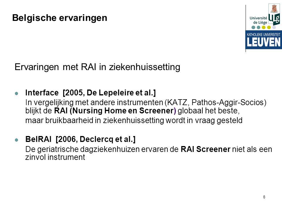 8 Belgische ervaringen Ervaringen met RAI in ziekenhuissetting Interface [2005, De Lepeleire et al.] In vergelijking met andere instrumenten (KATZ, Pa