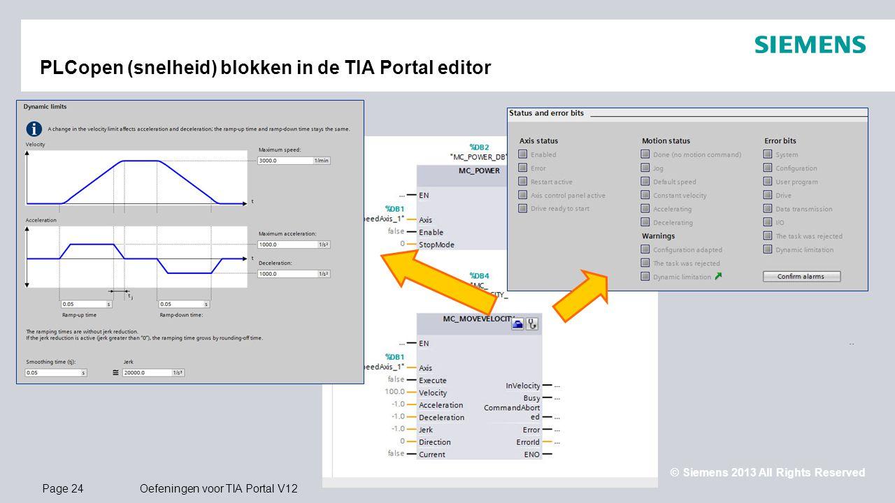 © Siemens 2013 All Rights Reserved.. Page 24Oefeningen voor TIA Portal V12 PLCopen (snelheid) blokken in de TIA Portal editor