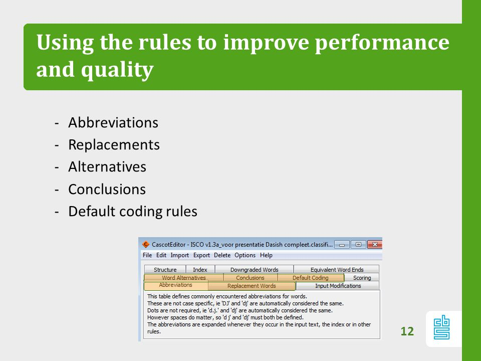 Using the rules to improve performance and quality ‐ Abbreviations ‐ Replacements ‐ Alternatives ‐ Conclusions ‐ Default coding rules 12