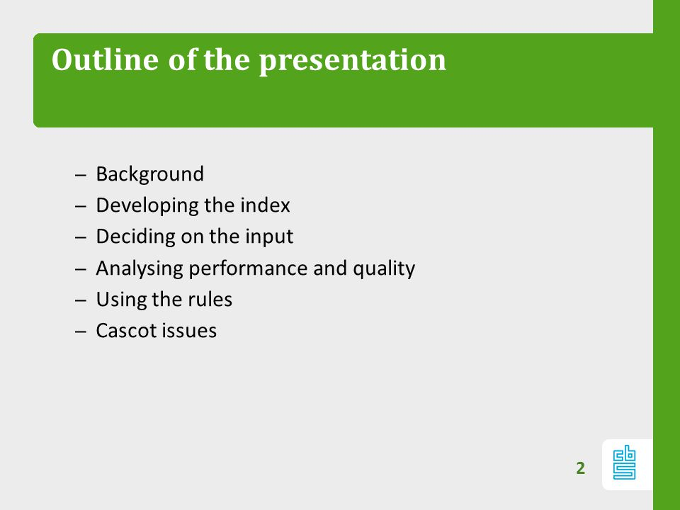 Outline of the presentation – Background – Developing the index – Deciding on the input – Analysing performance and quality – Using the rules – Cascot