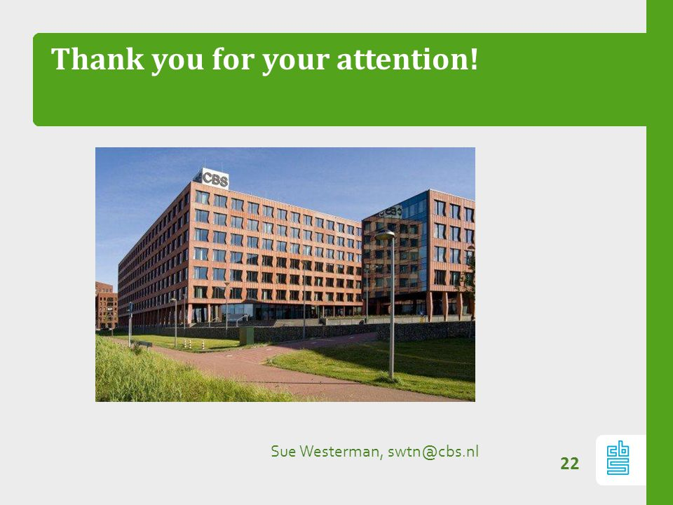 Thank you for your attention! 22 Sue Westerman, swtn@cbs.nl