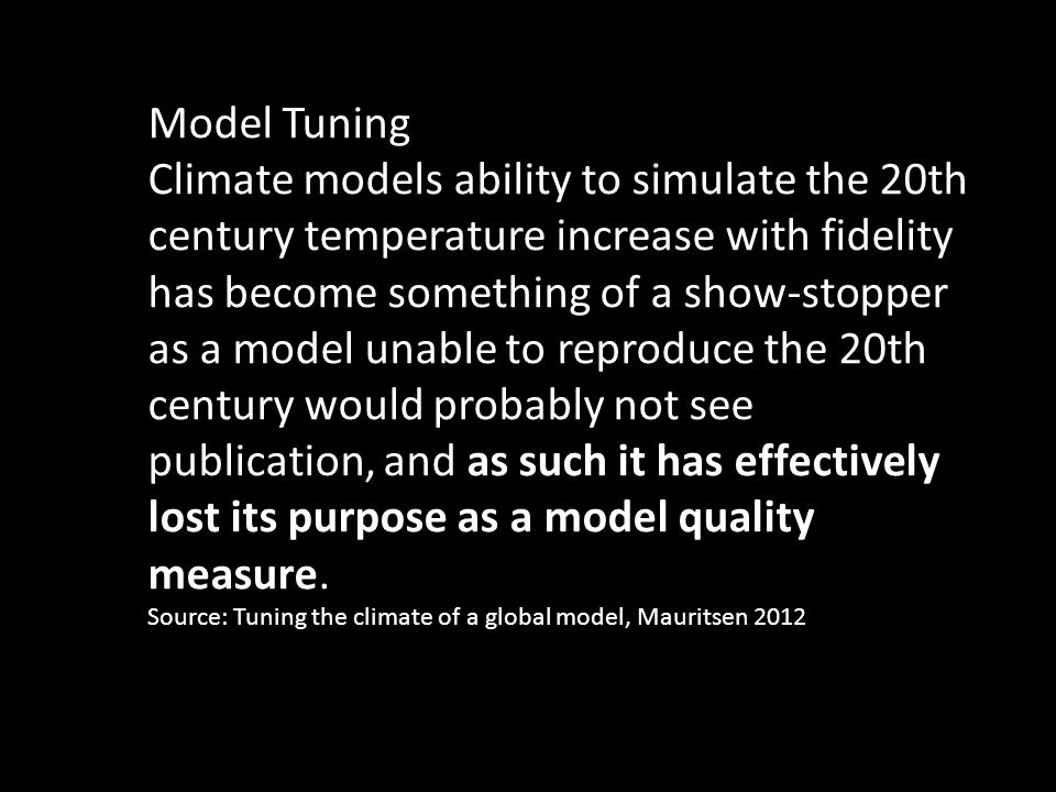Model Tuning Climate models ability to simulate the 20th century temperature increase with fidelity has become something of a show-stopper as a model