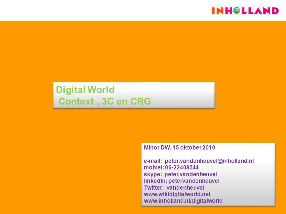 Digital World Context, 3C en CRG Minor DW, 15 oktober 2010 e-mail: peter.vandenheuvel@inholland.nl mobiel: 06-22408344 skype: peter.vandenheuvel linke