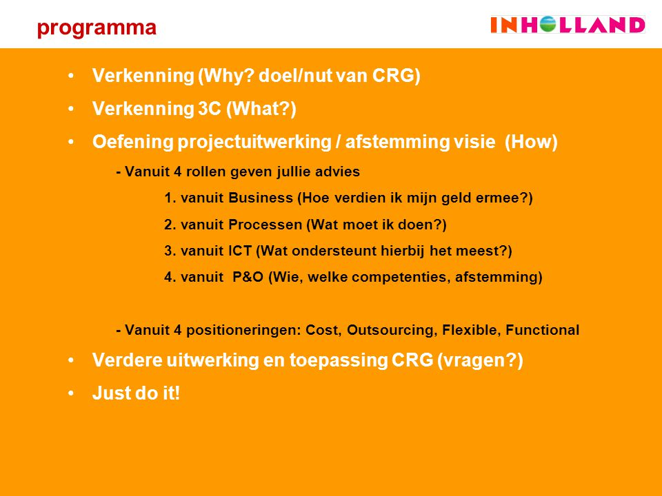 programma Verkenning (Why? doel/nut van CRG) Verkenning 3C (What?) Oefening projectuitwerking / afstemming visie (How) - Vanuit 4 rollen geven jullie