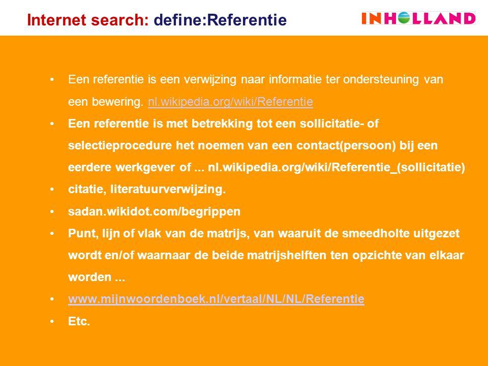 Internet search: define:Referentie Een referentie is een verwijzing naar informatie ter ondersteuning van een bewering. nl.wikipedia.org/wiki/Referent