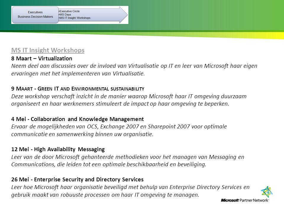 MS IT Insight Workshops 8 Maart – Virtualization Neem deel aan discussies over de invloed van Virtualisatie op IT en leer van Microsoft haar eigen ervaringen met het implementeren van Virtualisatie.
