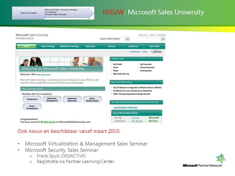 NIEUW: Microsoft Sales University Ook nieuw en beschikbaar vanaf maart 2010: Microsoft Virtualization & Management Sales Seminar Microsoft Security Sales Seminar o Frank Spuls (DIDACTiVE) o Registratie via Partner Learning Center