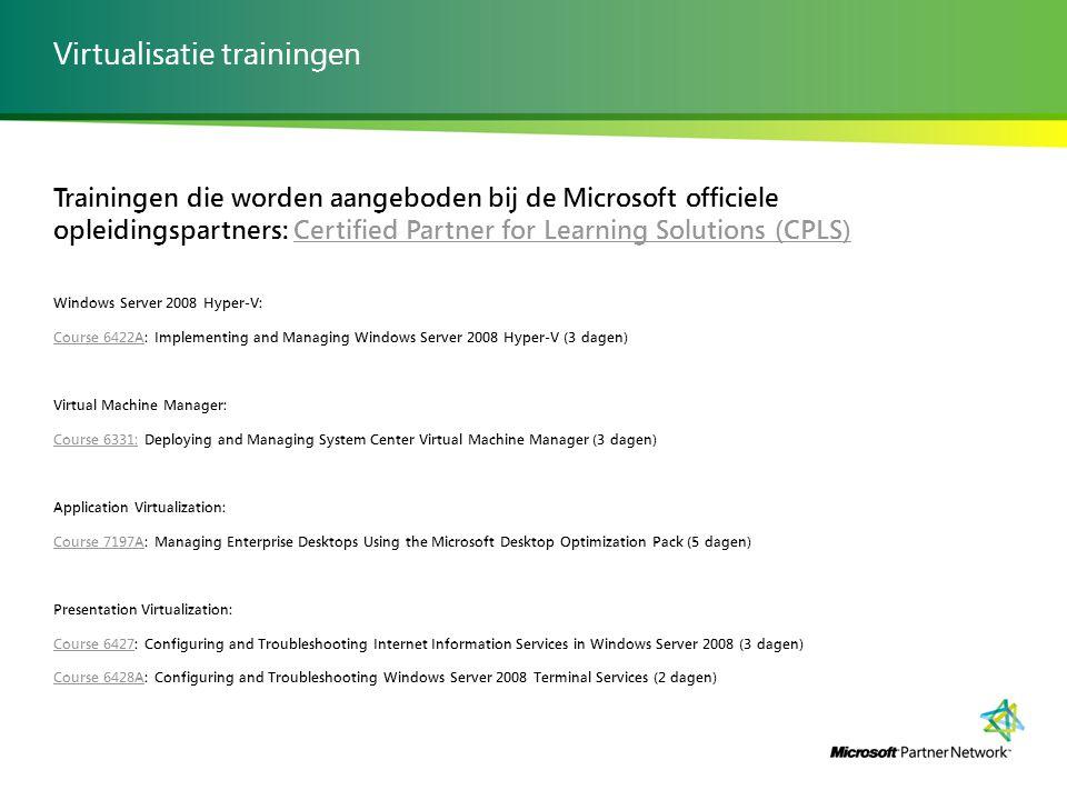 Virtualisatie trainingen Trainingen die worden aangeboden bij de Microsoft officiele opleidingspartners: Certified Partner for Learning Solutions (CPL