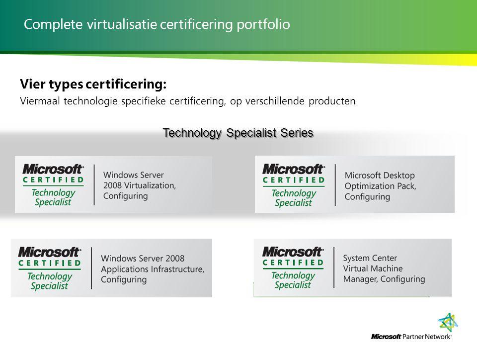 Technology Specialist Series Vier types certificering: Viermaal technologie specifieke certificering, op verschillende producten Complete virtualisatie certificering portfolio