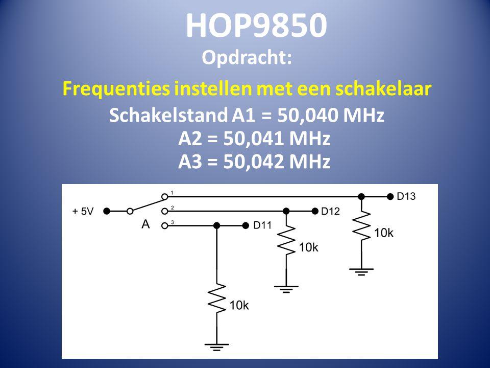 HOP9850 Opdracht: Frequenties instellen met een schakelaar Schakelstand A1 = 50,040 MHz A2 = 50,041 MHz A3 = 50,042 MHz