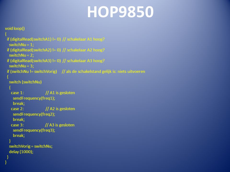 HOP9850 void loop() { if (digitalRead(switchA1) != 0) // schakelaar A1 hoog.