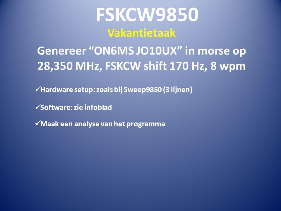FSKCW9850 Vakantietaak Genereer ON6MS JO10UX in morse op 28,350 MHz, FSKCW shift 170 Hz, 8 wpm Hardware setup: zoals bij Sweep9850 (3 lijnen) Software: zie infoblad Maak een analyse van het programma