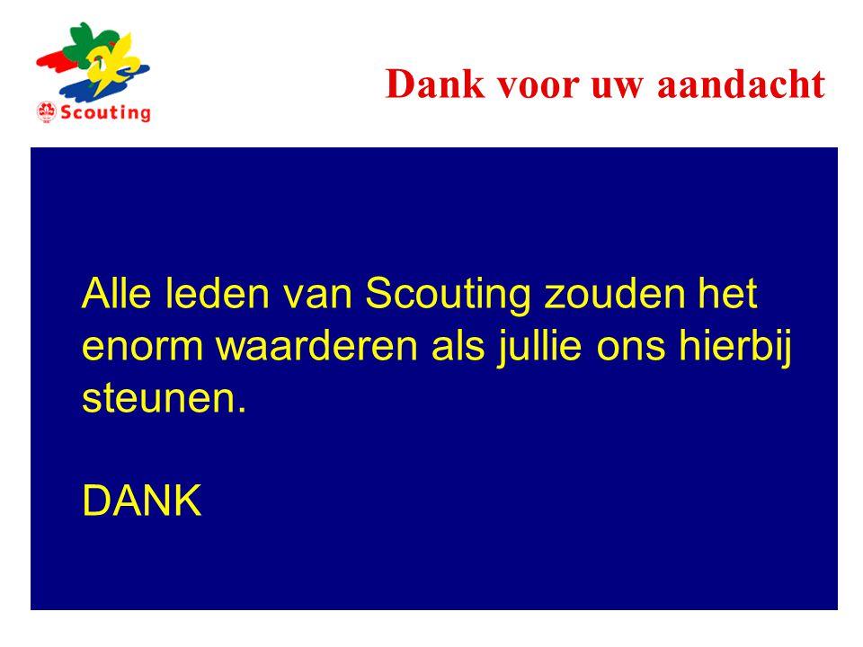 Alle leden van Scouting zouden het enorm waarderen als jullie ons hierbij steunen. DANK Dank voor uw aandacht