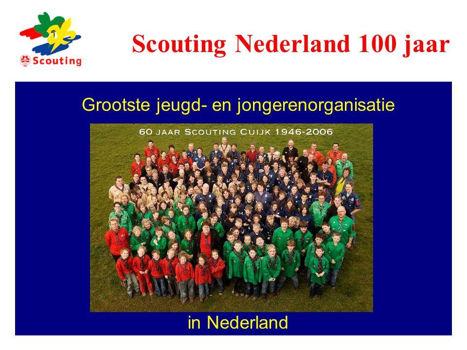 Grootste jeugd- en jongerenorganisatie in Nederland Scouting Nederland 100 jaar