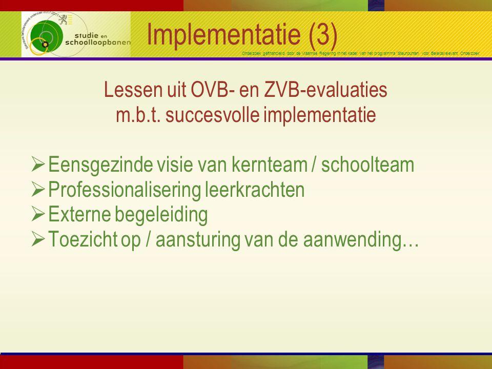 Onderzoek gefinancierd door de Vlaamse Regering in het kader van het programma 'Steunpunten voor Beleidsrelevant Onderzoek' Implementatie (3) Lessen uit OVB- en ZVB-evaluaties m.b.t.