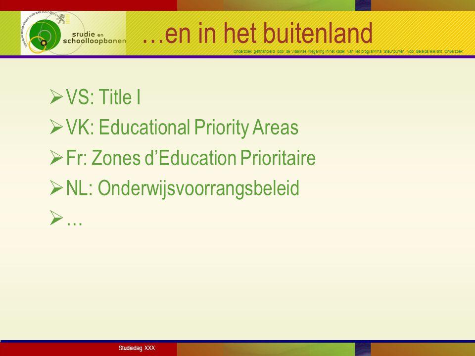 Onderzoek gefinancierd door de Vlaamse Regering in het kader van het programma 'Steunpunten voor Beleidsrelevant Onderzoek' …en in het buitenland  VS: Title I  VK: Educational Priority Areas  Fr: Zones d'Education Prioritaire  NL: Onderwijsvoorrangsbeleid  … Studiedag XXX