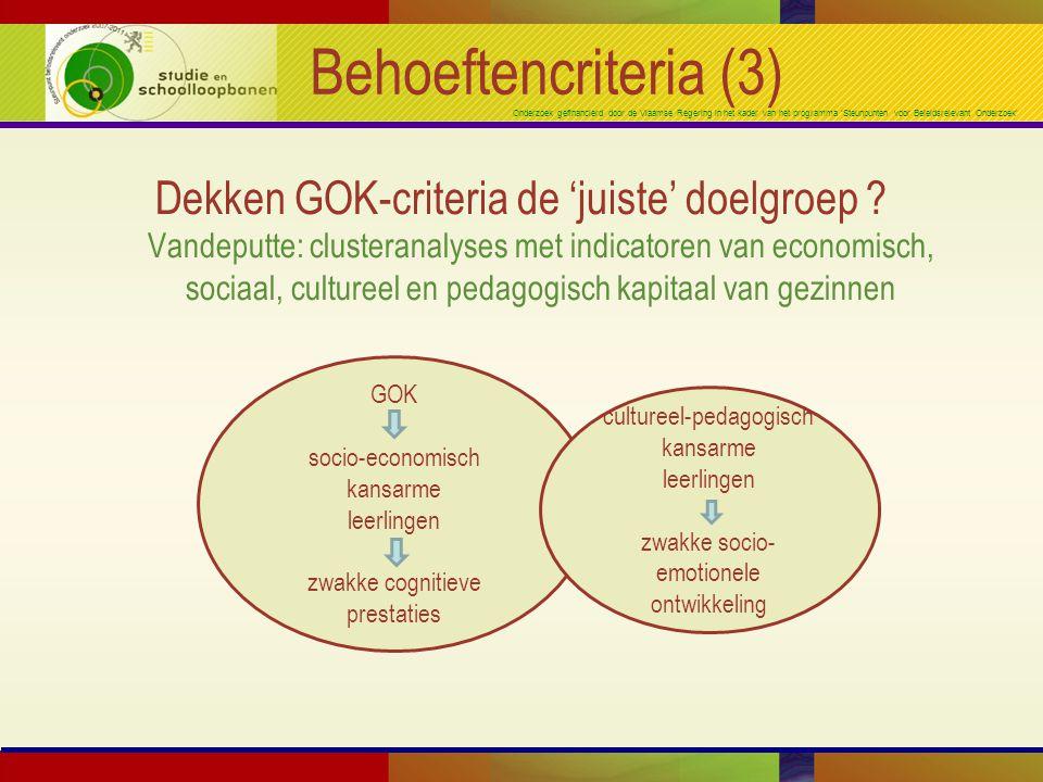 Onderzoek gefinancierd door de Vlaamse Regering in het kader van het programma 'Steunpunten voor Beleidsrelevant Onderzoek' Behoeftencriteria (3) Dekken GOK-criteria de 'juiste' doelgroep .
