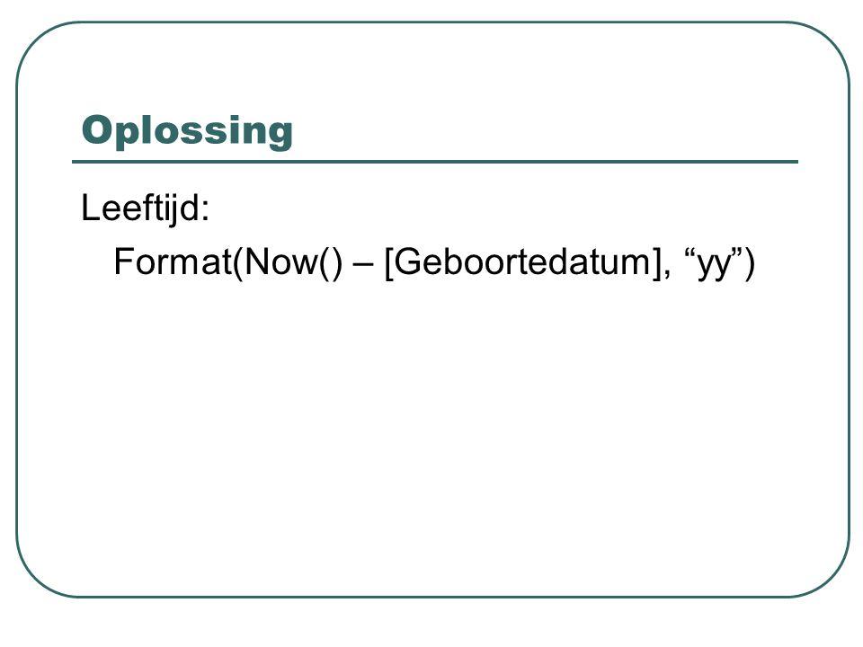 """Oplossing Leeftijd: Format(Now() – [Geboortedatum], """"yy"""")"""