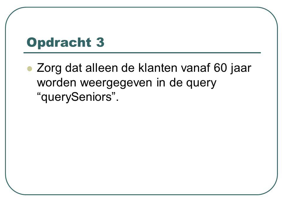 """Opdracht 3 Zorg dat alleen de klanten vanaf 60 jaar worden weergegeven in de query """"querySeniors""""."""