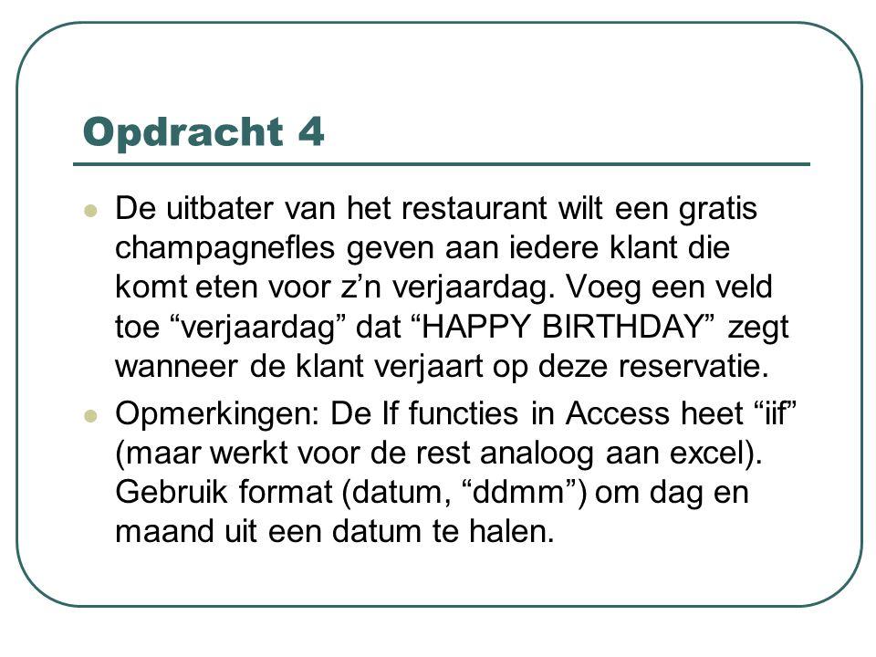 """Opdracht 4 De uitbater van het restaurant wilt een gratis champagnefles geven aan iedere klant die komt eten voor z'n verjaardag. Voeg een veld toe """"v"""