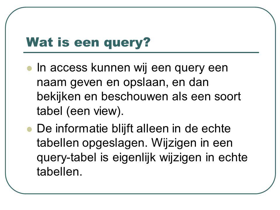 Een query maken Eerst specificeren welke tabel(len) je gebruikt.