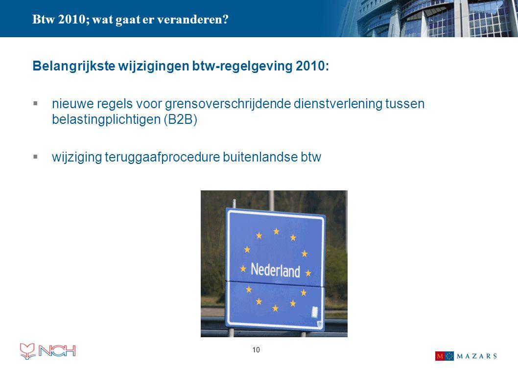 10 Btw 2010; wat gaat er veranderen? Belangrijkste wijzigingen btw-regelgeving 2010:  nieuwe regels voor grensoverschrijdende dienstverlening tussen