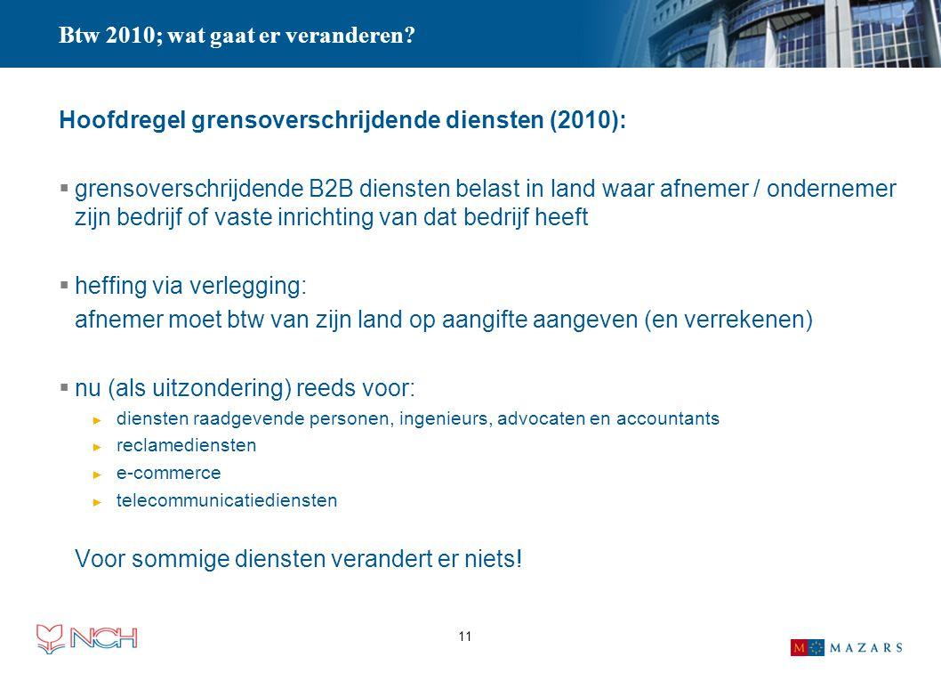 11 Hoofdregel grensoverschrijdende diensten (2010):  grensoverschrijdende B2B diensten belast in land waar afnemer / ondernemer zijn bedrijf of vaste